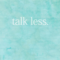 Talk Less.