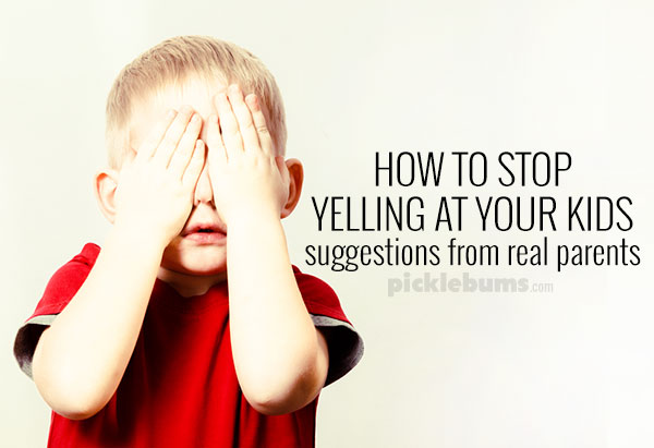 How to stop yelling at your kids - suggestions from real parents who are struggling with this too.