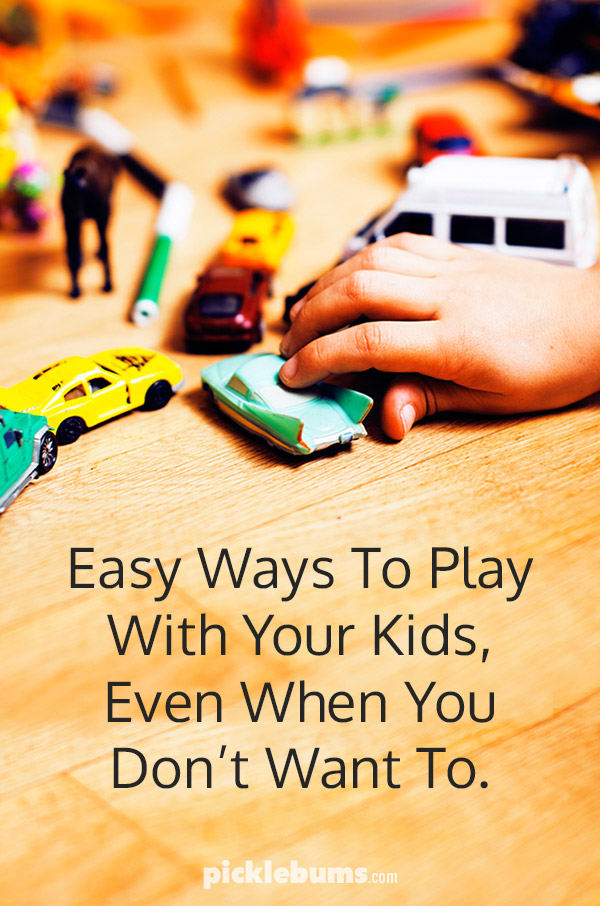 Easy ways to play with your kids, even when you really don't want to.