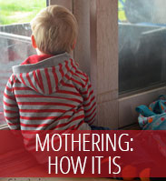 Parenting posts - Mothering: How it is.