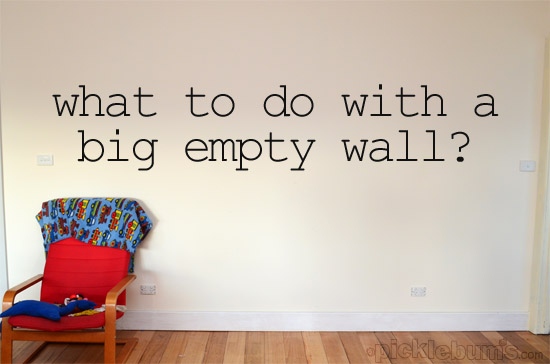 What to do with a big empty wall. What To Do With a Big Empty Wall    Picklebums