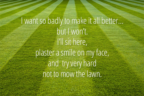 Do you struggle with NOT being a lawn mower parent?