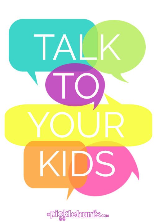 Talk to your kids - It's simple but it's one of the best parenting tools you've got!