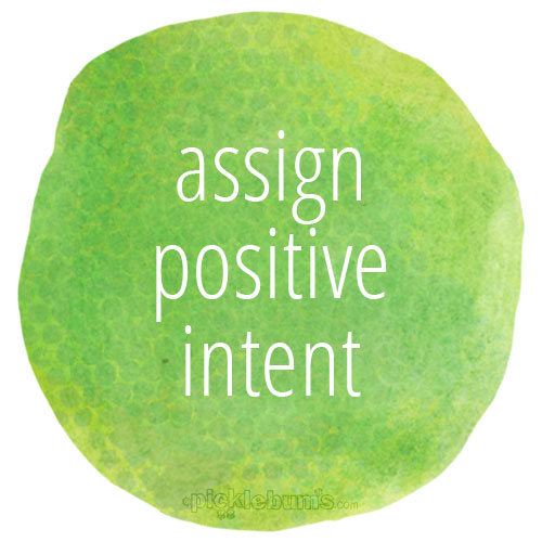 'Assign positive intent' - it's not easy, but it makes everything easier.