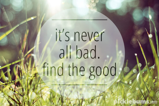 It's never all bad - find the good. A promise I make to myself and my children