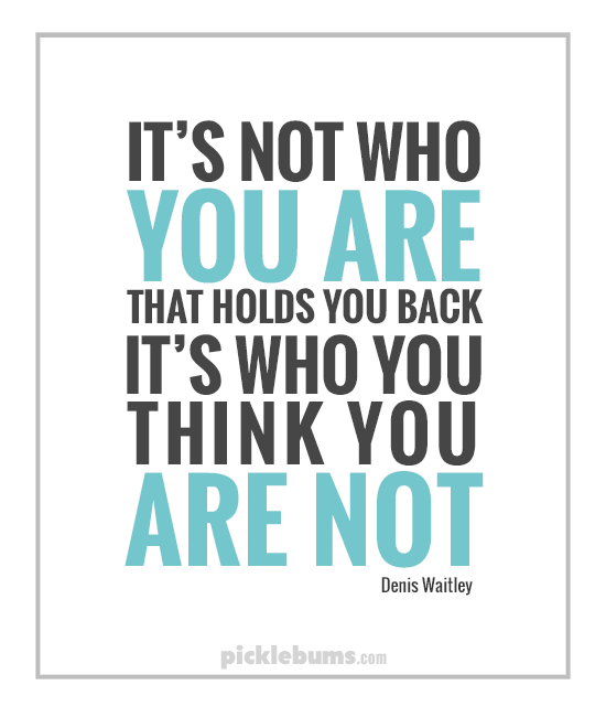 It's not who you are that is holding you back, it's how you think you are not.  Free printable A4 poster