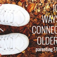 Parenting 7-12 year olds - Easy Ways to Connect With Older Kids.