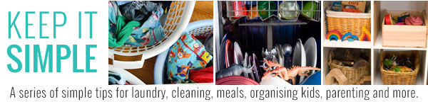 Keep It Simple - simple tips for managing a household including tips and tricks for laundry, cleaning, meals, organising kids, parenting and more...