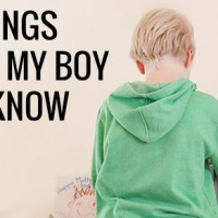 Ten things I want my boy to know as he grows up.