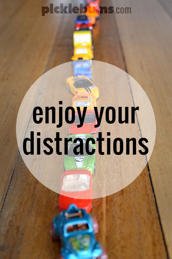 Enjoy your distractions while you still have them!