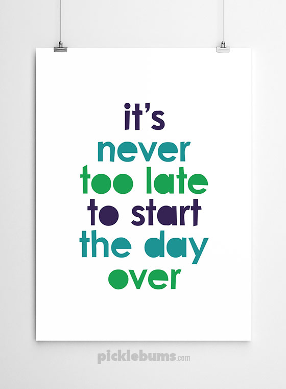 It's never too late to start the day over
