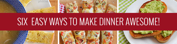 Six ways to make dinner awesome - even when you really, really, don't want to cook dinner!