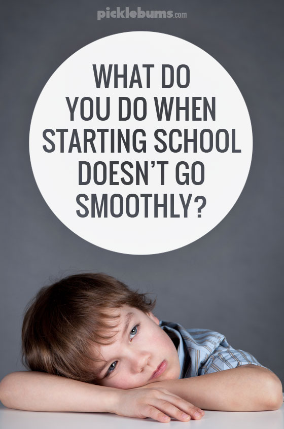 What do you do when starting school doesn't go smoothly?  Tips and ideas from a parent who's been there.