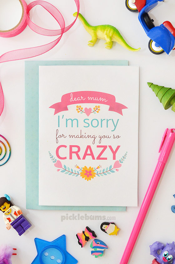 Free printable mothers day card - Dear Mum, I'm sorry for making you so crazy' (also available with 'Mom')