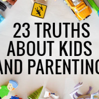23 Truths about Kids and Parenting.