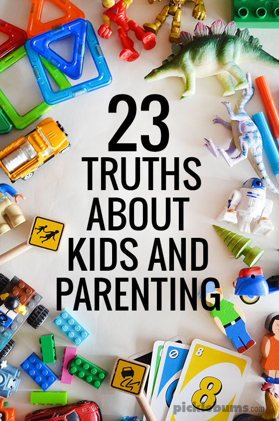 23 truths I know about kids and parenting... what would you add to the list?