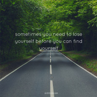 sometimes you need to lose yourself to find yourself