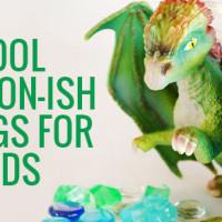 10 Cool Dragon-ish Things My Kids Love!