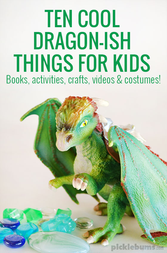 10 cool dragon-ish things for kids - books, crafts, activities, videos and more