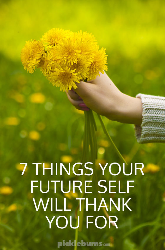 Seven things your future self will thank you for.