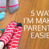 Five ways I'm Making Parenting Easier