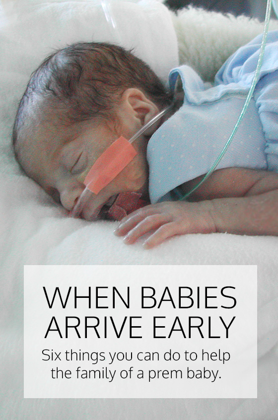When Babies Arrive Early - 6 things you can do to help the family of a prem baby