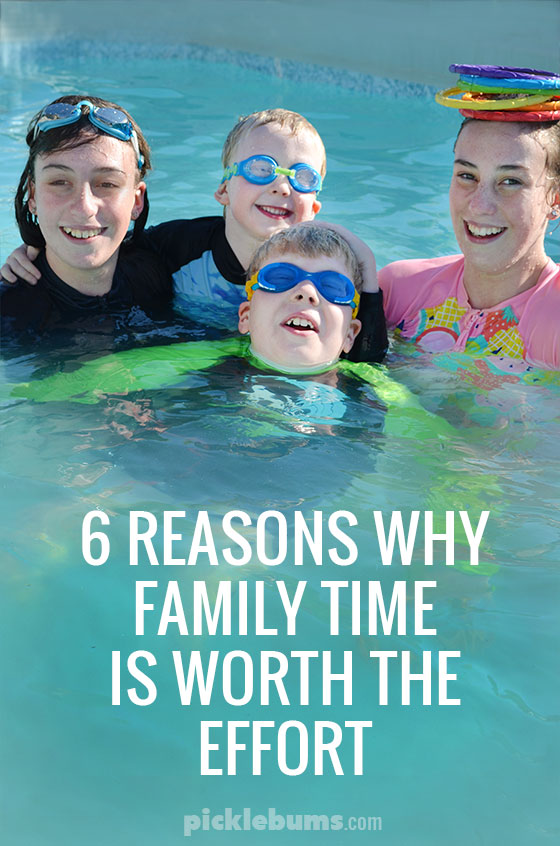 6 Reasons Family Time is Worth the Effort - why connecting as a family is important, even when you are busy