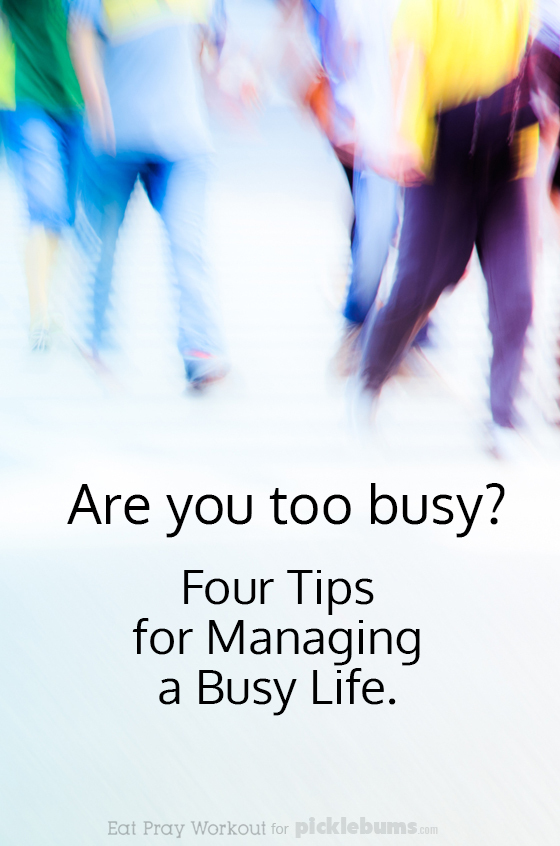 Are You Too Busy? Try one of these four simple tips for managing that feeling of overwhelm.