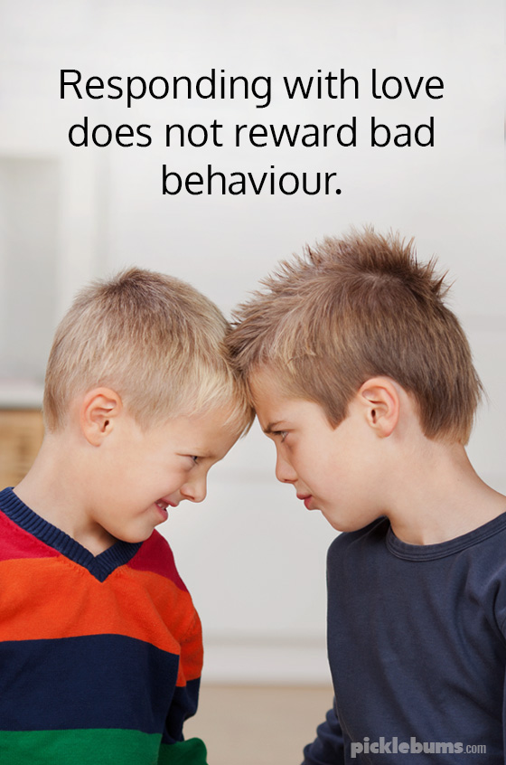 Responding with love does not reward bad behaviour.