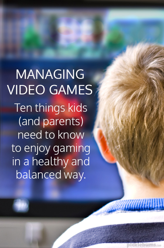 Managing Video Games - Ten things kids (and parents) need to know  to enjoy gaming in a healthy and balanced way.
