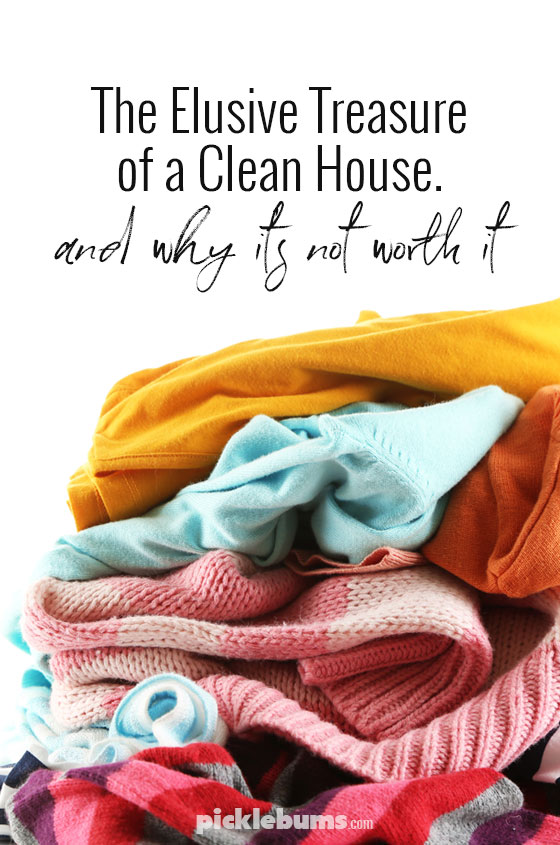 The elusive treasure of a clean house - and why it's not worth it.