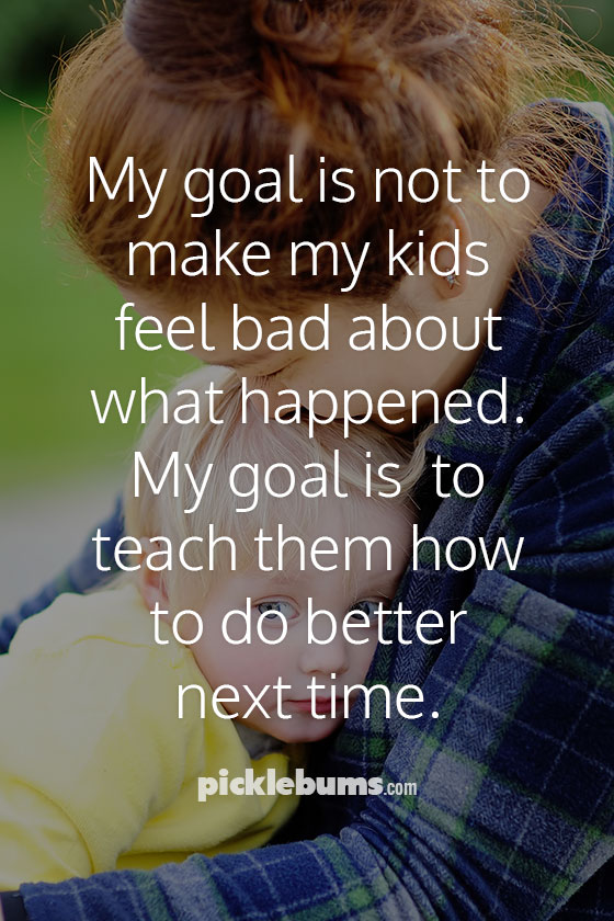 My goal is not to make my kids feel bad, but to teach them